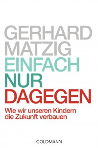 Einfach nur dagegen von Gerhard Matzig